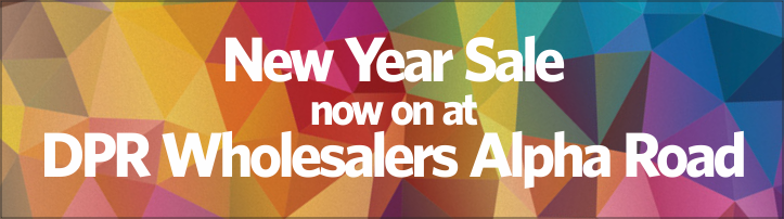 New Year Sale now on at DPR Wholesalers Alpha Road